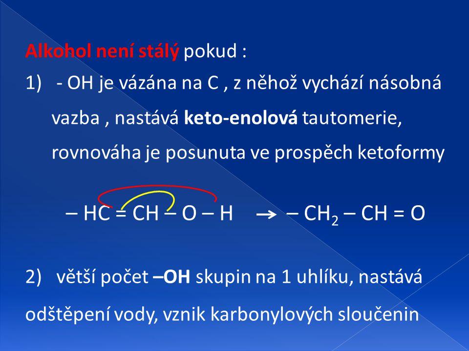 – HC = CH – O – H – CH2 – CH = O Alkohol není stálý pokud :