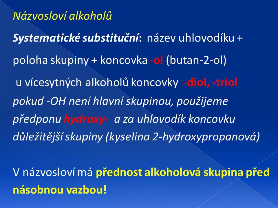 Názvosloví alkoholů Systematické substituční: název uhlovodíku + poloha skupiny + koncovka -ol (butan-2-ol)