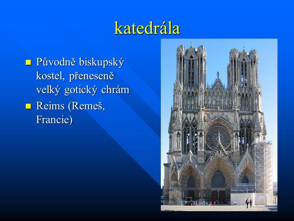 katedrála Původně biskupský kostel, přeneseně velký gotický chrám