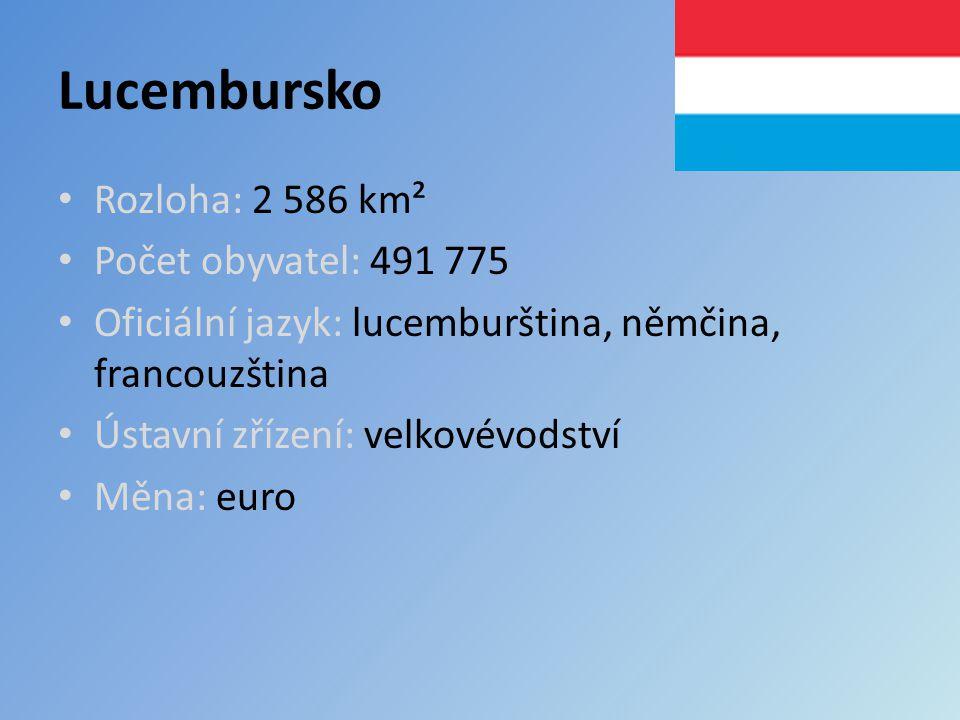 Lucembursko Rozloha: 2 586 km² Počet obyvatel: 491 775
