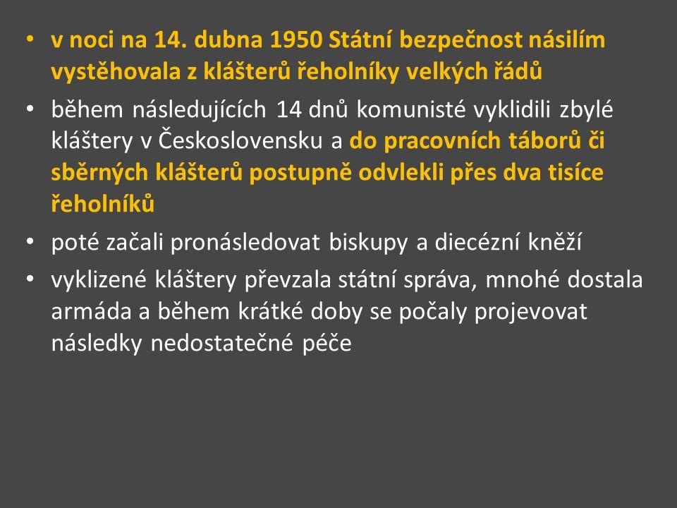 v noci na 14. dubna 1950 Státní bezpečnost násilím vystěhovala z klášterů řeholníky velkých řádů