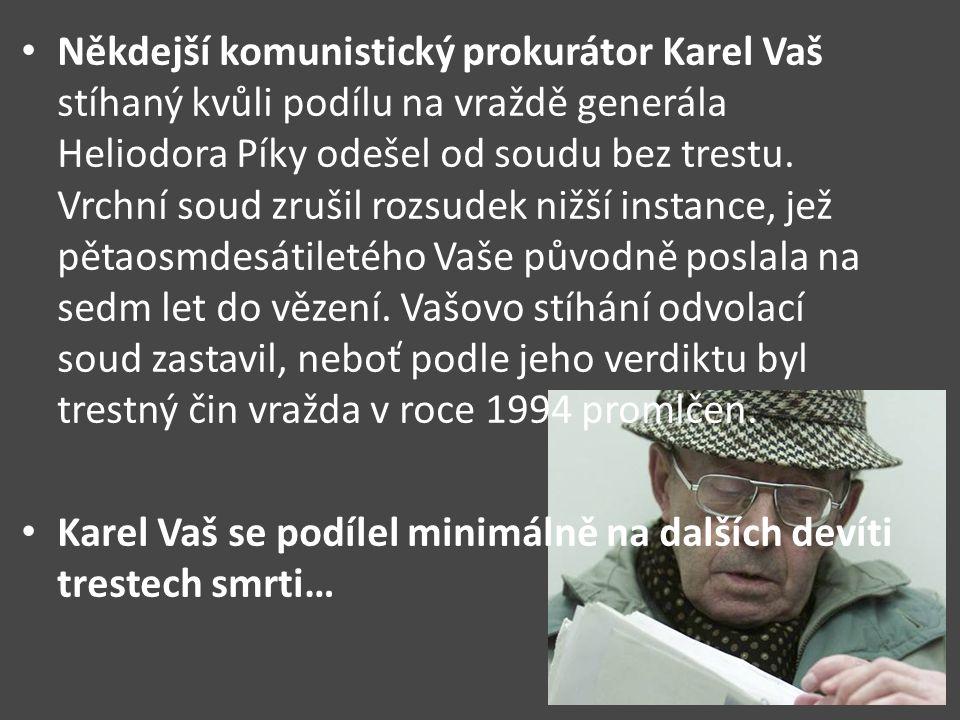 Někdejší komunistický prokurátor Karel Vaš stíhaný kvůli podílu na vraždě generála Heliodora Píky odešel od soudu bez trestu. Vrchní soud zrušil rozsudek nižší instance, jež pětaosmdesátiletého Vaše původně poslala na sedm let do vězení. Vašovo stíhání odvolací soud zastavil, neboť podle jeho verdiktu byl trestný čin vražda v roce 1994 promlčen.
