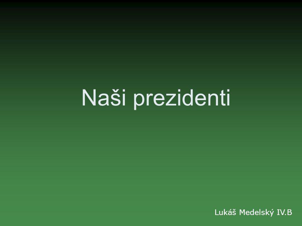 Naši prezidenti Lukáš Medelský IV.B