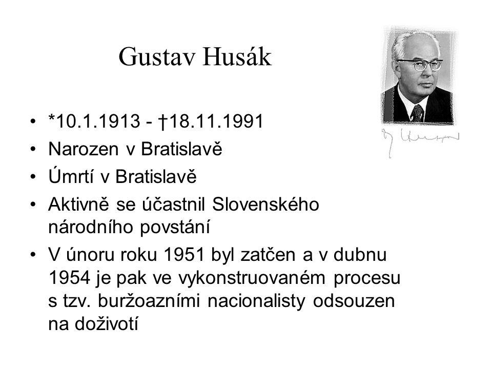 Gustav Husák *10.1.1913 - †18.11.1991 Narozen v Bratislavě