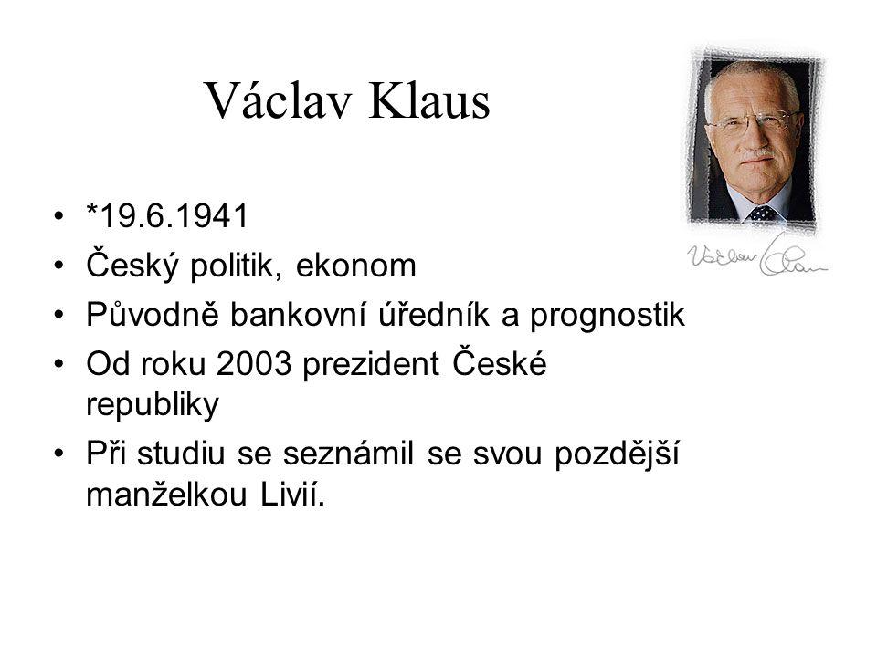 Václav Klaus *19.6.1941 Český politik, ekonom