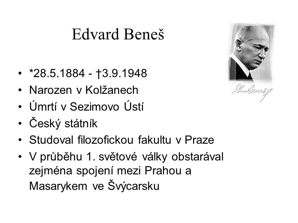 Edvard Beneš *28.5.1884 - †3.9.1948 Narozen v Kolžanech