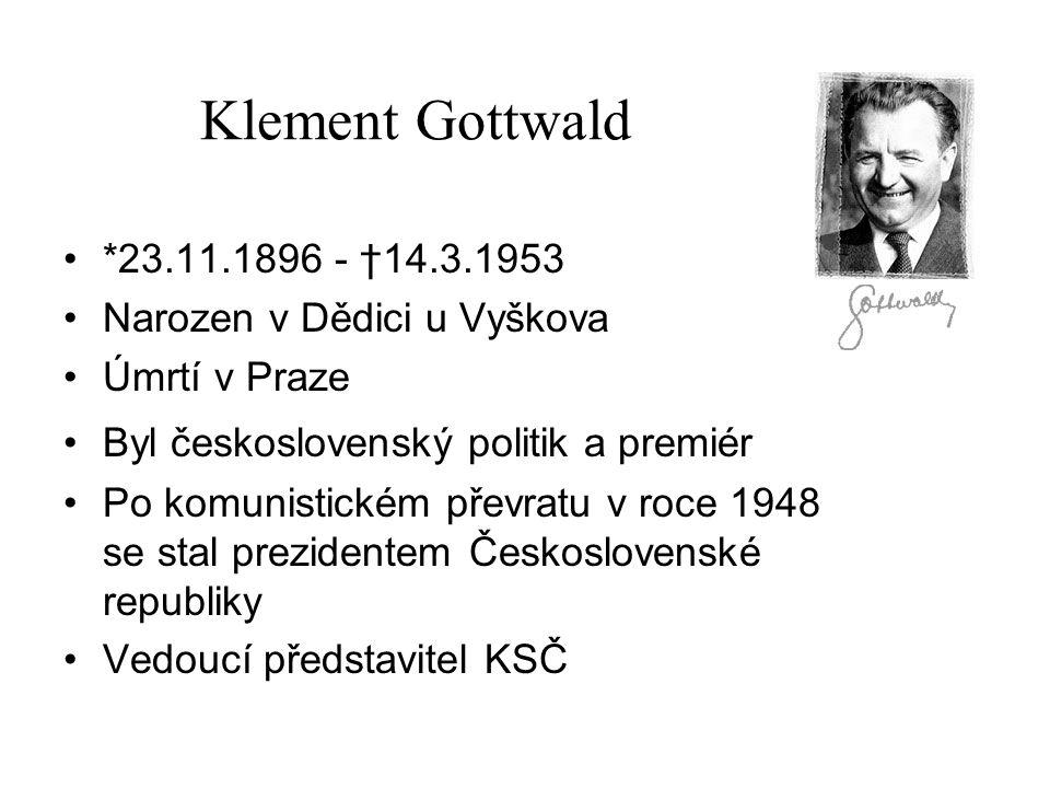 Klement Gottwald *23.11.1896 - †14.3.1953 Narozen v Dědici u Vyškova