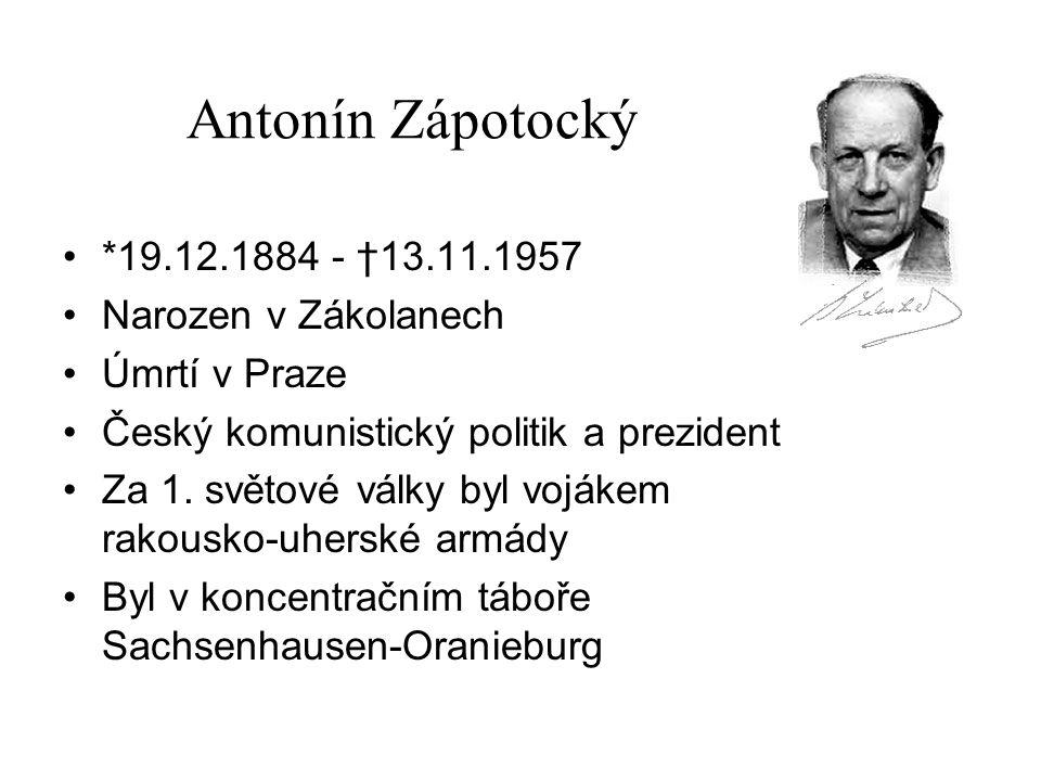 Antonín Zápotocký *19.12.1884 - †13.11.1957 Narozen v Zákolanech