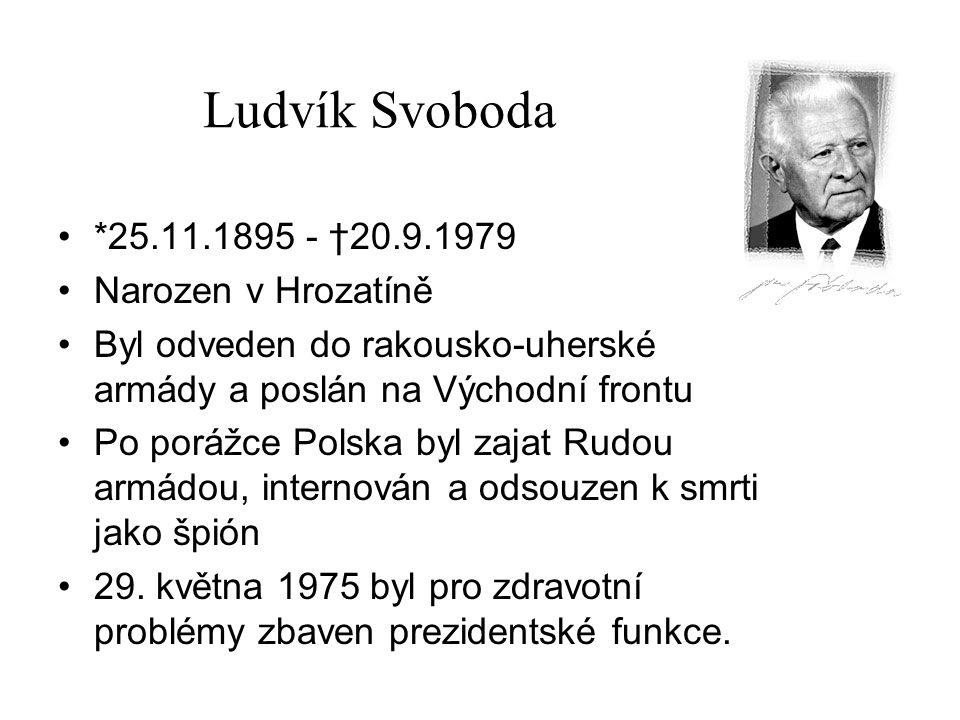 Ludvík Svoboda *25.11.1895 - †20.9.1979 Narozen v Hrozatíně