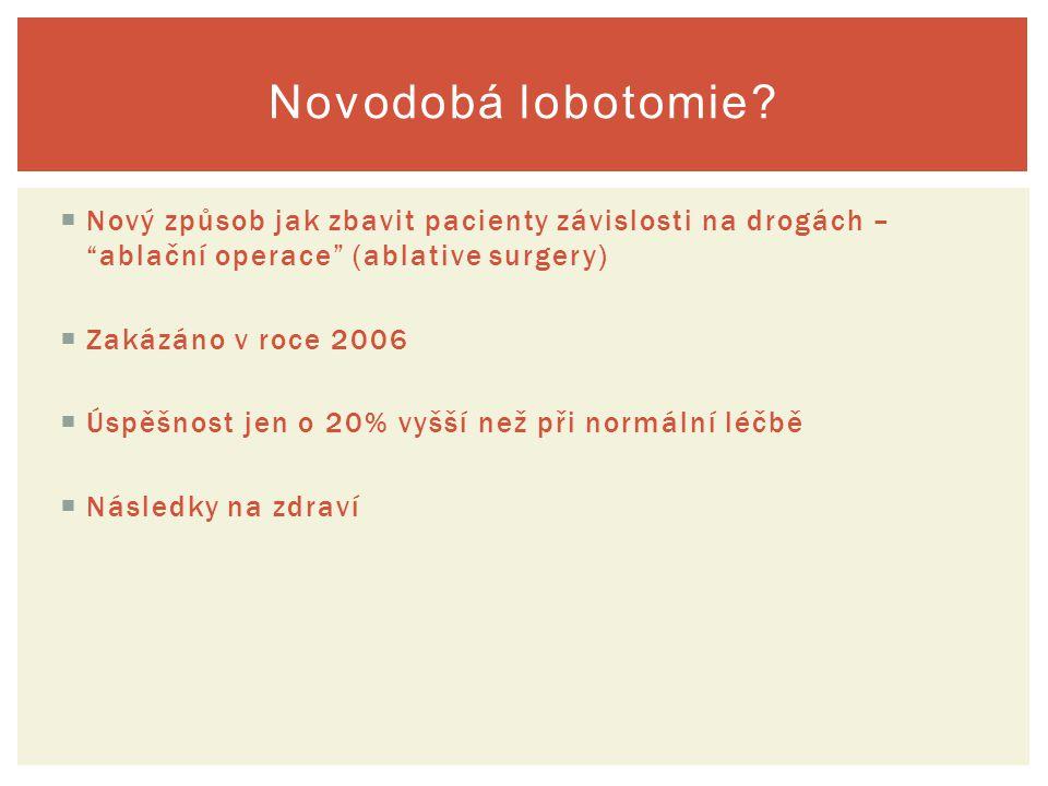 Novodobá lobotomie Nový způsob jak zbavit pacienty závislosti na drogách – ablační operace (ablative surgery)