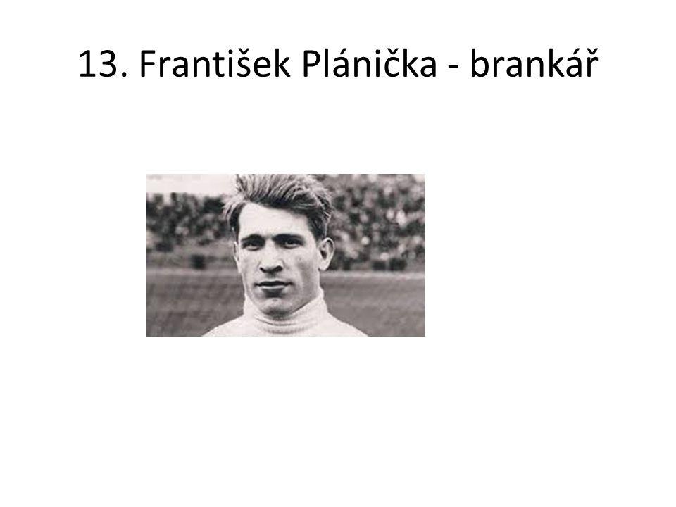 13. František Plánička - brankář
