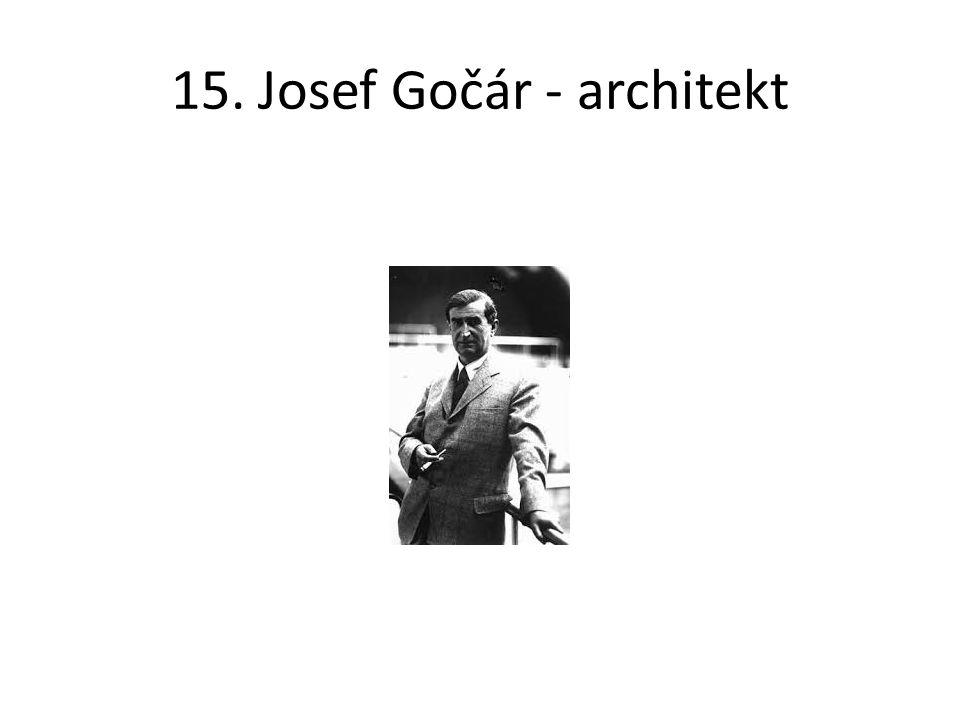 15. Josef Gočár - architekt