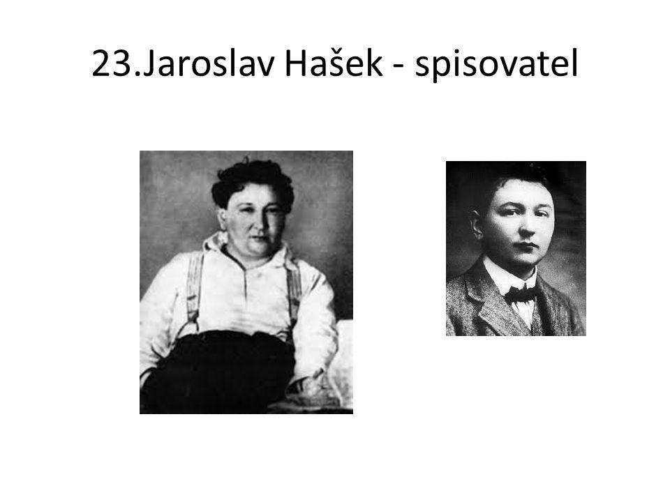 23.Jaroslav Hašek - spisovatel