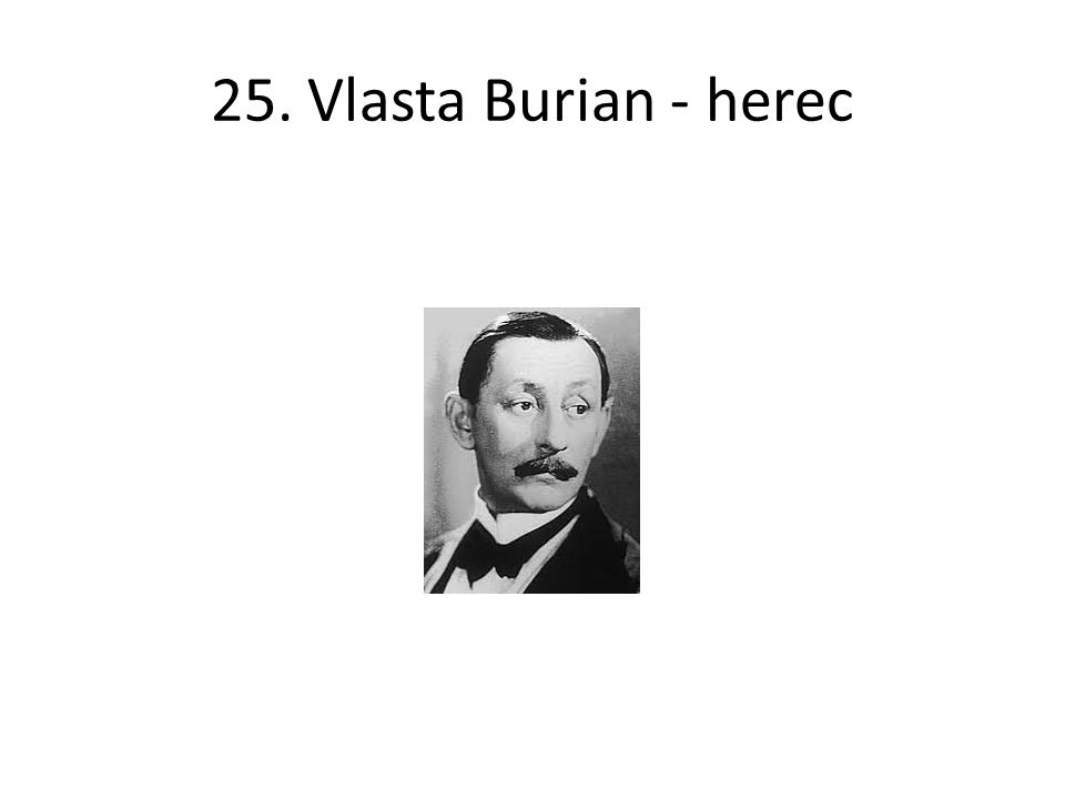 25. Vlasta Burian - herec
