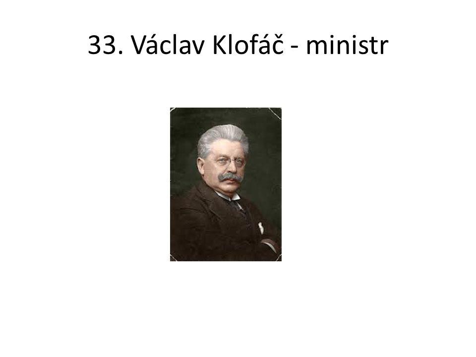 33. Václav Klofáč - ministr
