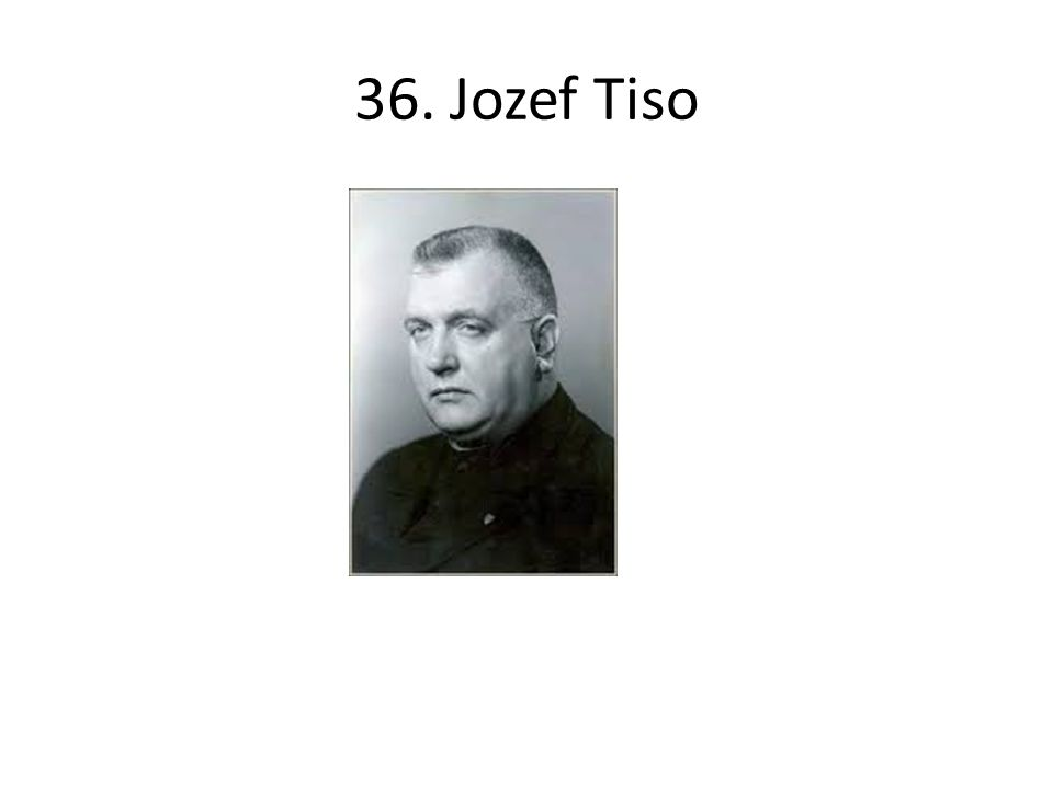 36. Jozef Tiso