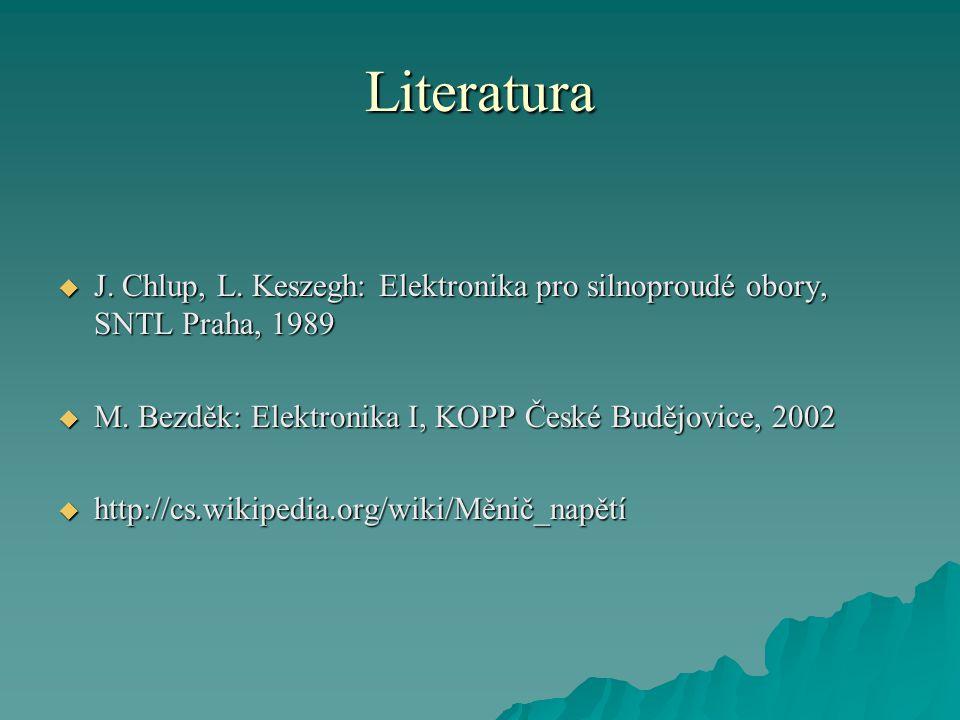 Literatura J. Chlup, L. Keszegh: Elektronika pro silnoproudé obory, SNTL Praha, 1989. M. Bezděk: Elektronika I, KOPP České Budějovice, 2002.