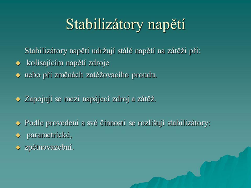 Stabilizátory napětí Stabilizátory napětí udržují stálé napětí na zátěži při: kolísajícím napětí zdroje.