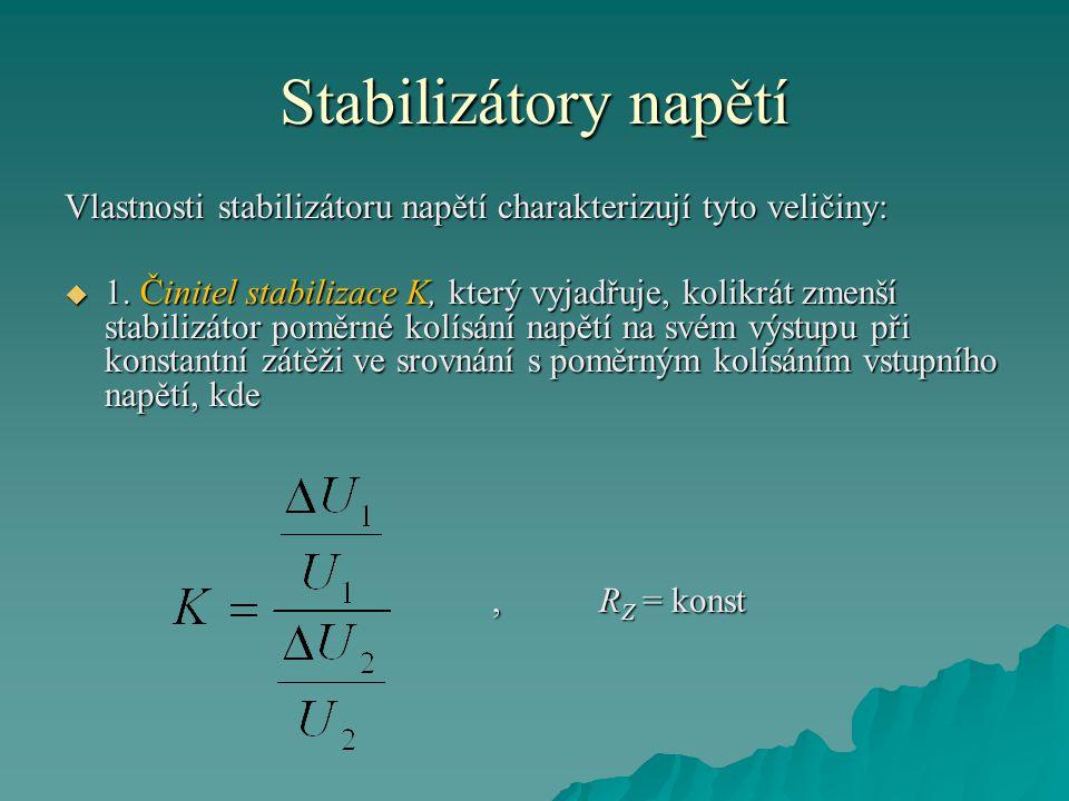 Stabilizátory napětí Vlastnosti stabilizátoru napětí charakterizují tyto veličiny: