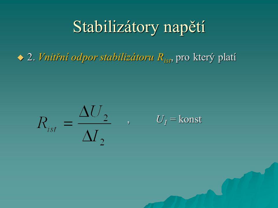 Stabilizátory napětí 2. Vnitřní odpor stabilizátoru Rist, pro který platí , U1 = konst