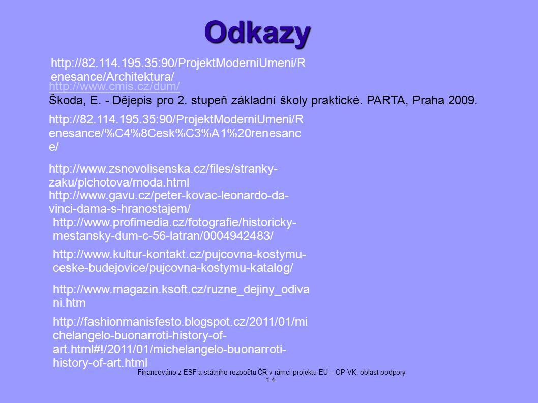 Odkazy http://82.114.195.35:90/ProjektModerniUmeni/Renesance/Architektura/ http://www.cmis.cz/dum/