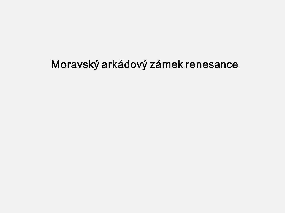 Moravský arkádový zámek renesance