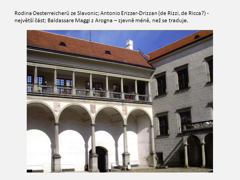 Rodina Oesterreicherů ze Slavonic; Antonio Erizzer-Drizzan (de Rizzi, de Ricca ) -největší část; Baldassare Maggi z Arogna – zjevně méně, než se traduje.