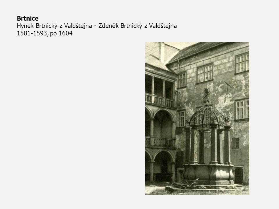 Brtnice Hynek Brtnický z Valdštejna - Zdeněk Brtnický z Valdštejna 1581-1593, po 1604