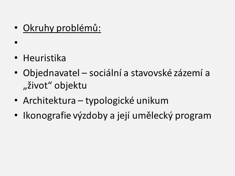 """Okruhy problémů: Heuristika. Objednavatel – sociální a stavovské zázemí a """"život objektu. Architektura – typologické unikum."""