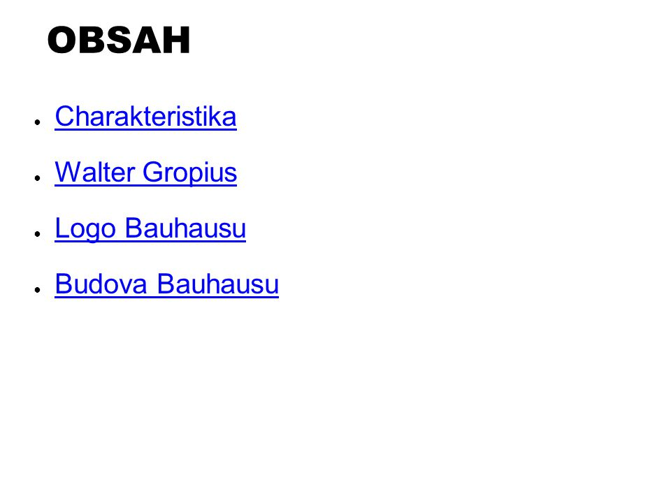 OBSAH Charakteristika Walter Gropius Logo Bauhausu Budova Bauhausu