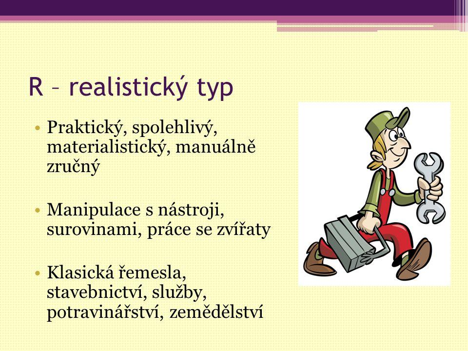 R – realistický typ Praktický, spolehlivý, materialistický, manuálně zručný. Manipulace s nástroji, surovinami, práce se zvířaty.