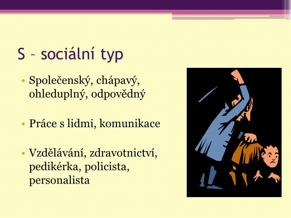 S – sociální typ Společenský, chápavý, ohleduplný, odpovědný