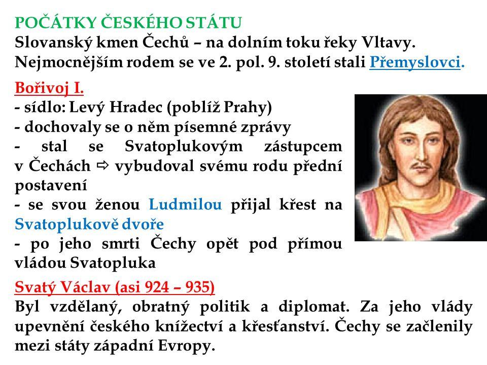 POČÁTKY ČESKÉHO STÁTU Slovanský kmen Čechů – na dolním toku řeky Vltavy. Nejmocnějším rodem se ve 2. pol. 9. století stali Přemyslovci.