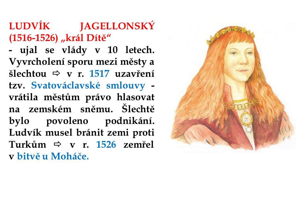 """LUDVÍK JAGELLONSKÝ (1516-1526) """"král Dítě"""