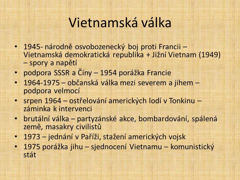 Vietnamská válka 1945- národně osvobozenecký boj proti Francii – Vietnamská demokratická republika + Jižní Vietnam (1949) – spory a napětí.