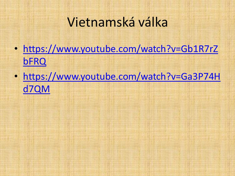 Vietnamská válka https://www.youtube.com/watch v=Gb1R7rZbFRQ