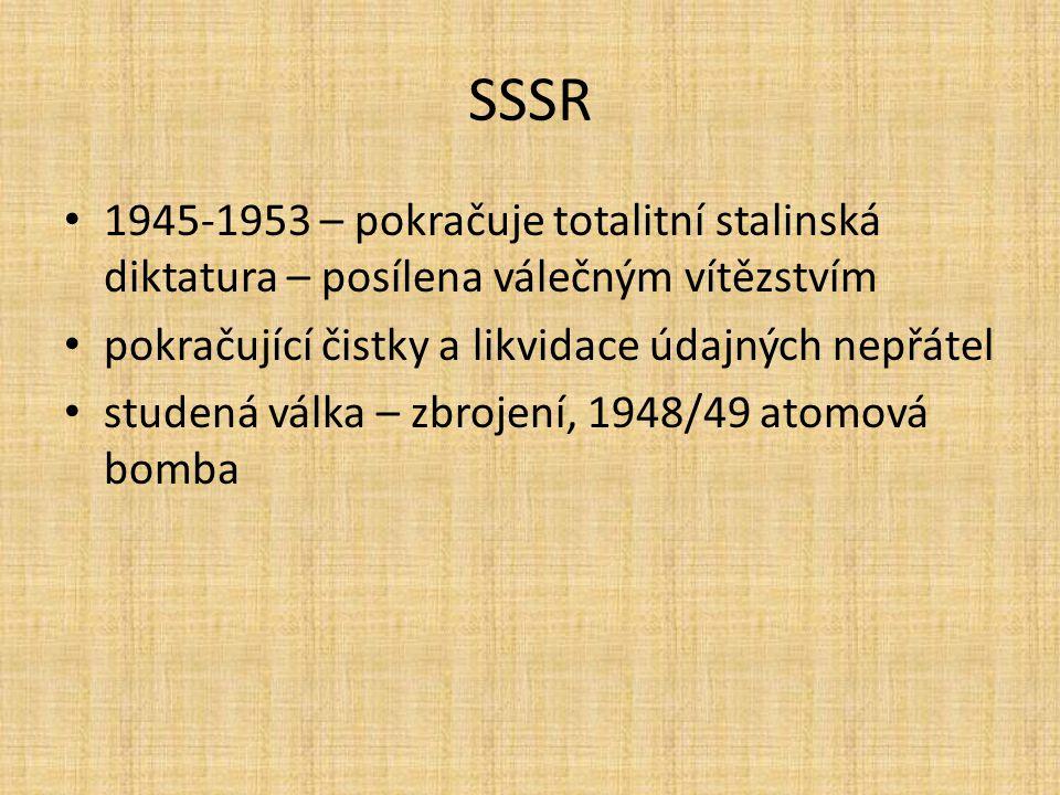 SSSR 1945-1953 – pokračuje totalitní stalinská diktatura – posílena válečným vítězstvím. pokračující čistky a likvidace údajných nepřátel.