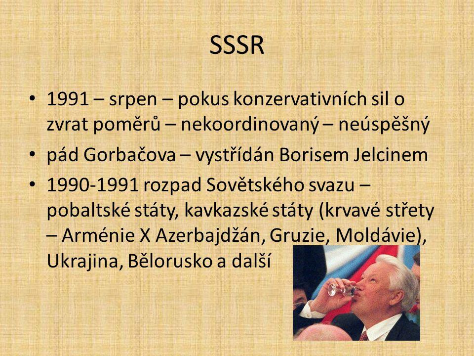 SSSR 1991 – srpen – pokus konzervativních sil o zvrat poměrů – nekoordinovaný – neúspěšný. pád Gorbačova – vystřídán Borisem Jelcinem.