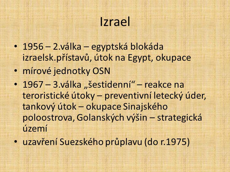 Izrael 1956 – 2.válka – egyptská blokáda izraelsk.přístavů, útok na Egypt, okupace. mírové jednotky OSN.
