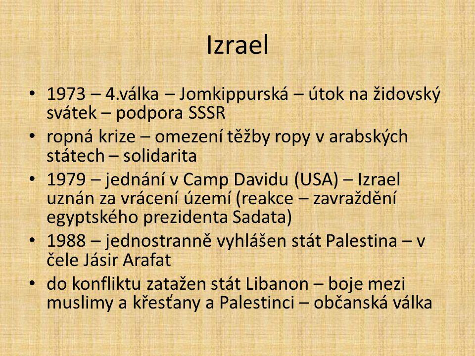Izrael 1973 – 4.válka – Jomkippurská – útok na židovský svátek – podpora SSSR. ropná krize – omezení těžby ropy v arabských státech – solidarita.