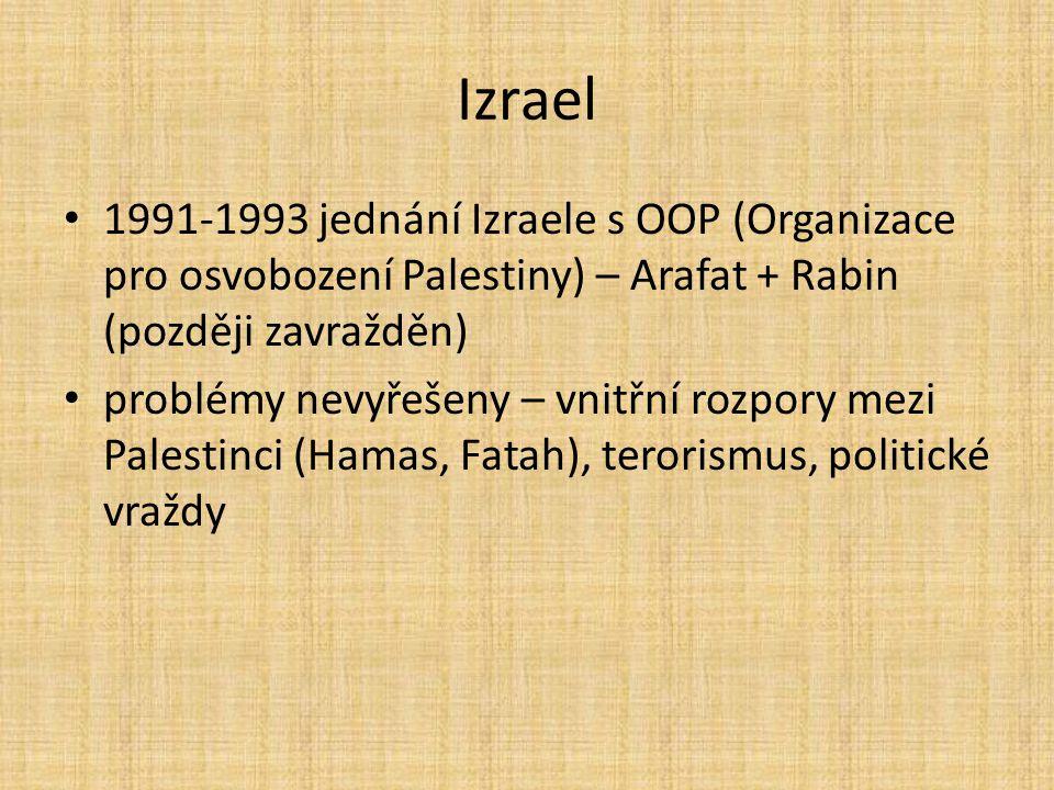 Izrael 1991-1993 jednání Izraele s OOP (Organizace pro osvobození Palestiny) – Arafat + Rabin (později zavražděn)