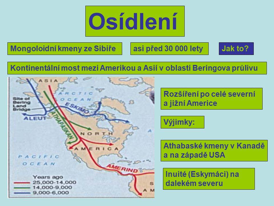 Osídlení Mongoloidní kmeny ze Sibiře asi před 30 000 lety Jak to