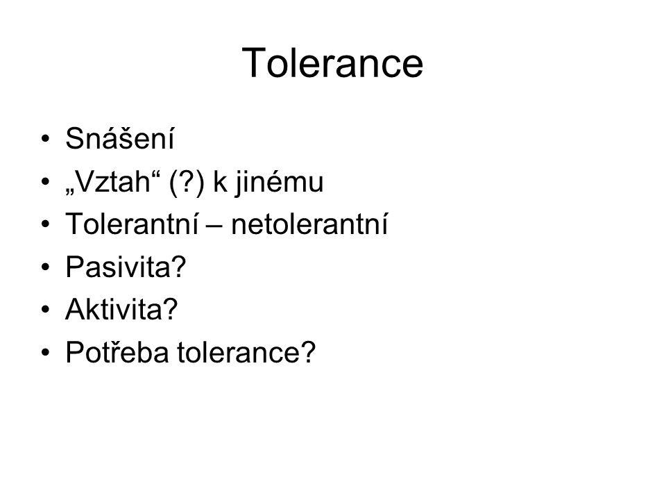 """Tolerance Snášení """"Vztah ( ) k jinému Tolerantní – netolerantní"""