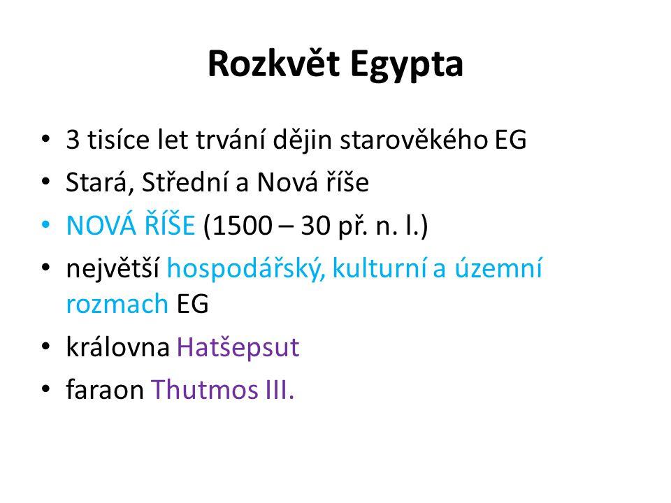 Rozkvět Egypta 3 tisíce let trvání dějin starověkého EG