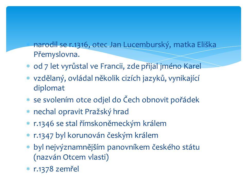 narodil se r.1316, otec Jan Lucemburský, matka Eliška Přemyslovna.