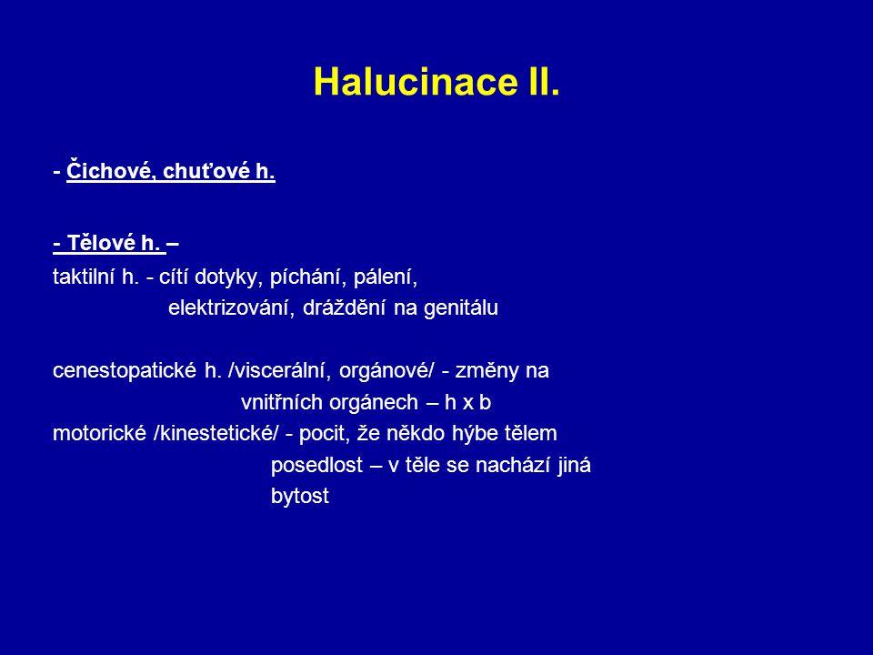 Halucinace II. - Čichové, chuťové h. - Tělové h. –