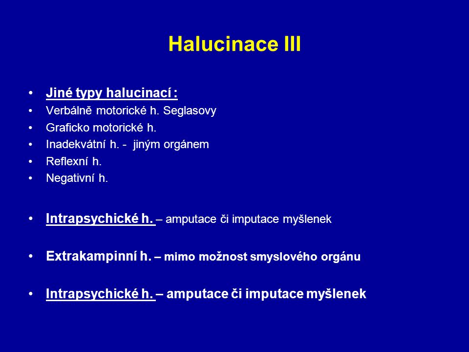 Halucinace III Jiné typy halucinací :