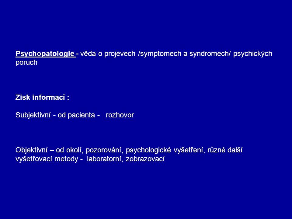 Psychopatologie - věda o projevech /symptomech a syndromech/ psychických poruch