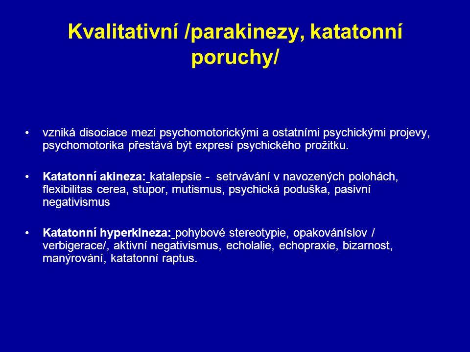 Kvalitativní /parakinezy, katatonní poruchy/