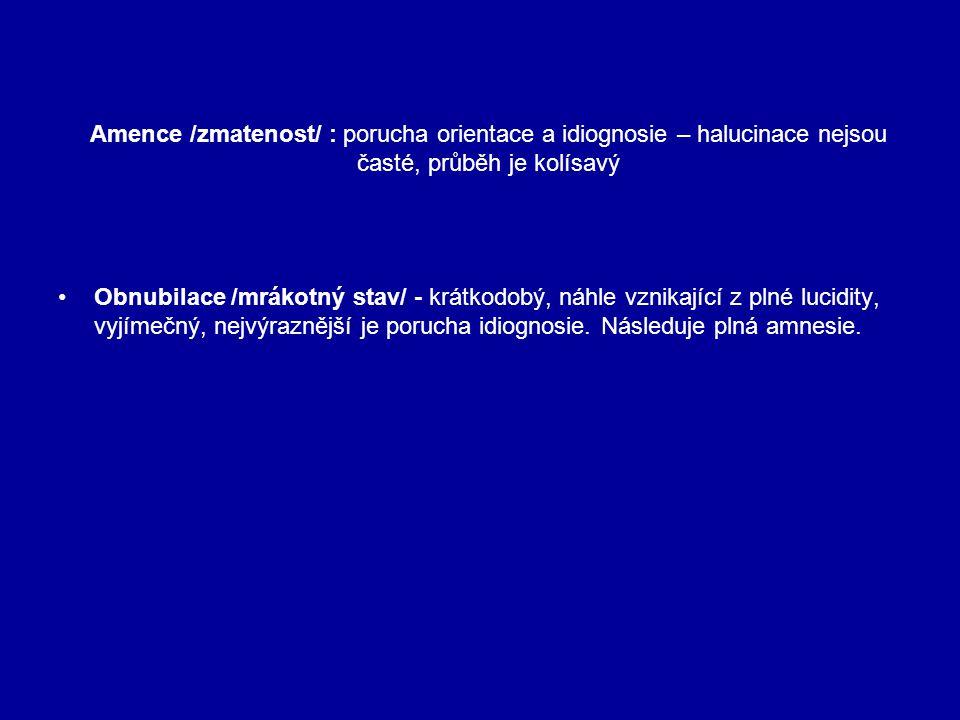 Amence /zmatenost/ : porucha orientace a idiognosie – halucinace nejsou časté, průběh je kolísavý